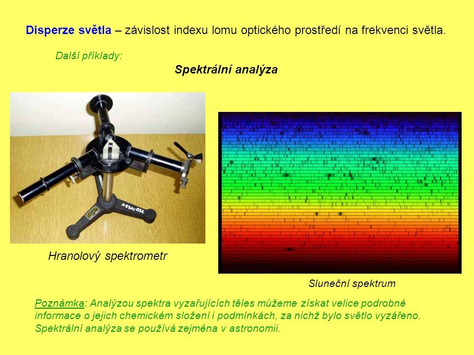 Disperze světla – závislost indexu lomu optického prostředí na frekvenci světla. Další příklady: Hranolový spektrometr Sluneční spektrum Spektrální an