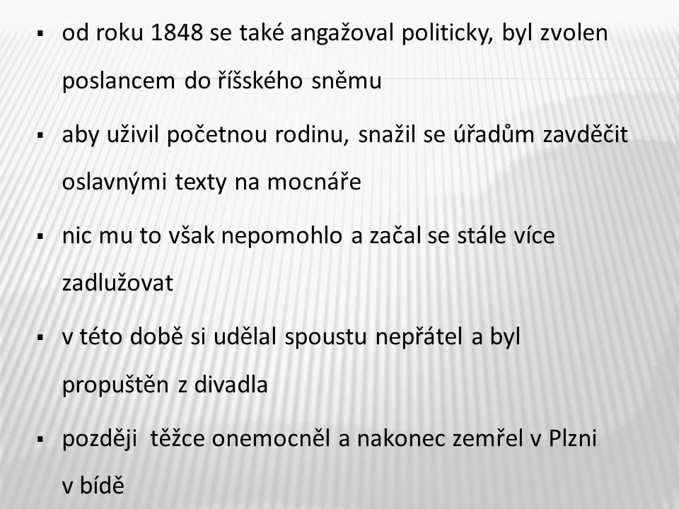  od roku 1848 se také angažoval politicky, byl zvolen poslancem do říšského sněmu  aby uživil početnou rodinu, snažil se úřadům zavděčit oslavnými t