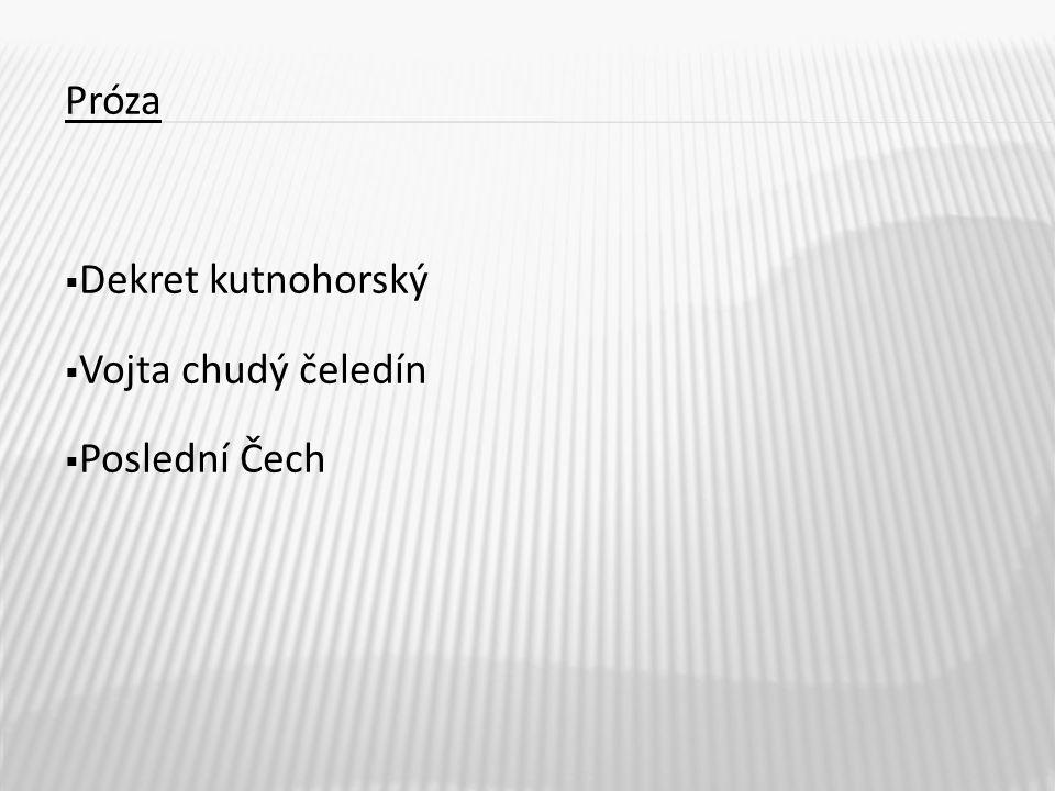 Próza  Dekret kutnohorský  Vojta chudý čeledín  Poslední Čech