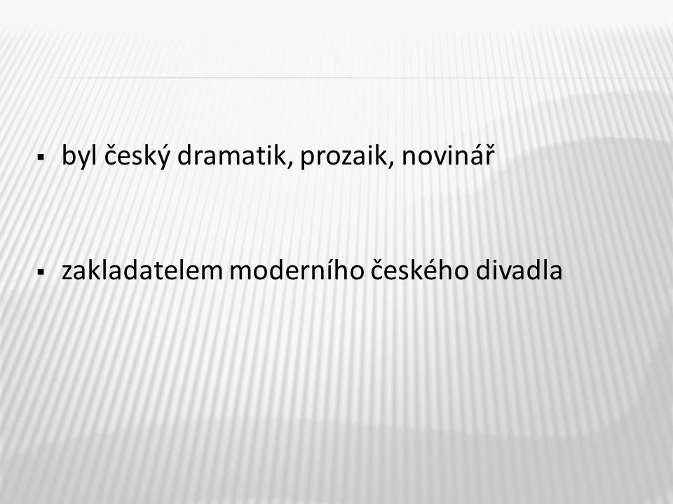  byl český dramatik, prozaik, novinář  zakladatelem moderního českého divadla