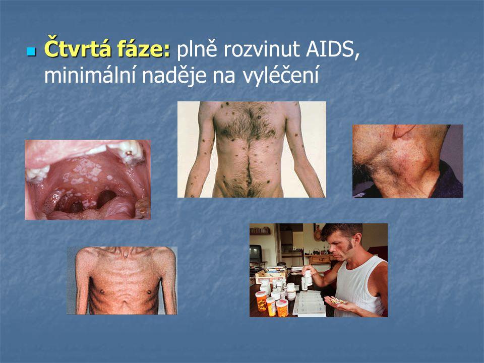  Čtvrtá fáze:  Čtvrtá fáze: plně rozvinut AIDS, minimální naděje na vyléčení