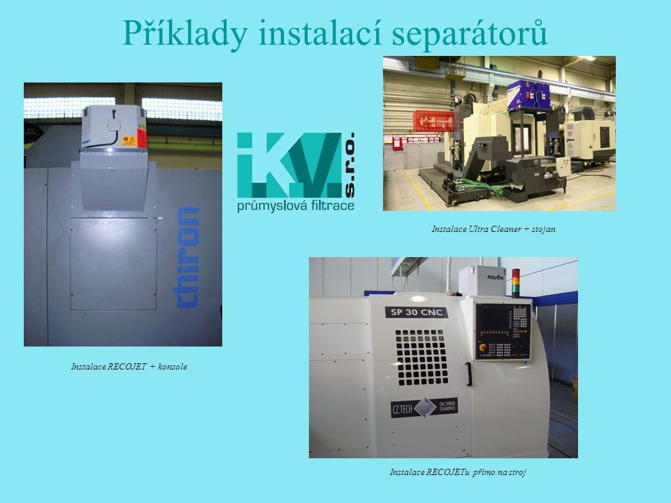 Příklady instalací separátorů Instalace RECOJETu přímo na stroj Instalace Ultra Cleaner + stojan Instalace RECOJET + konzole