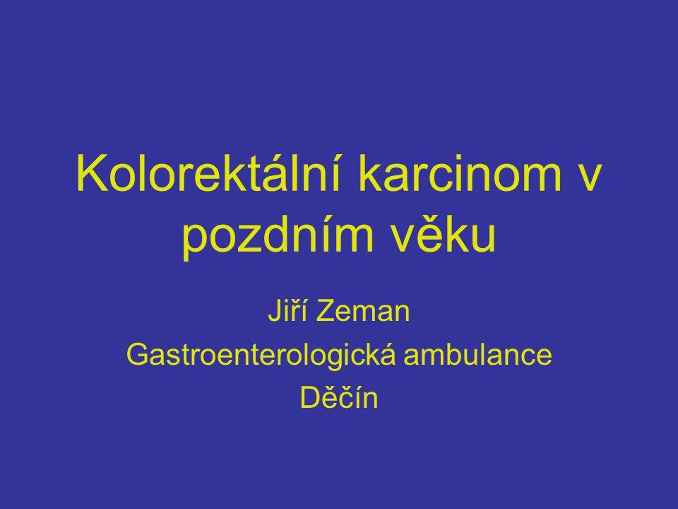 Kolorektální karcinom v pozdním věku Jiří Zeman Gastroenterologická ambulance Děčín