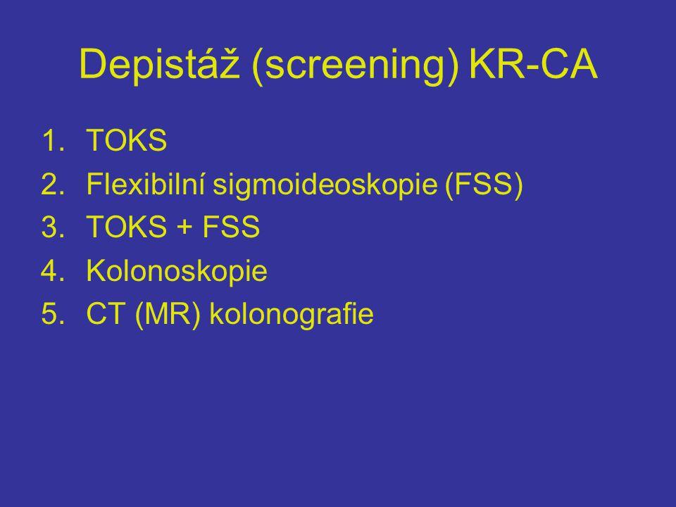 Depistáž (screening) KR-CA 1.TOKS 2.Flexibilní sigmoideoskopie (FSS) 3.TOKS + FSS 4.Kolonoskopie 5.CT (MR) kolonografie