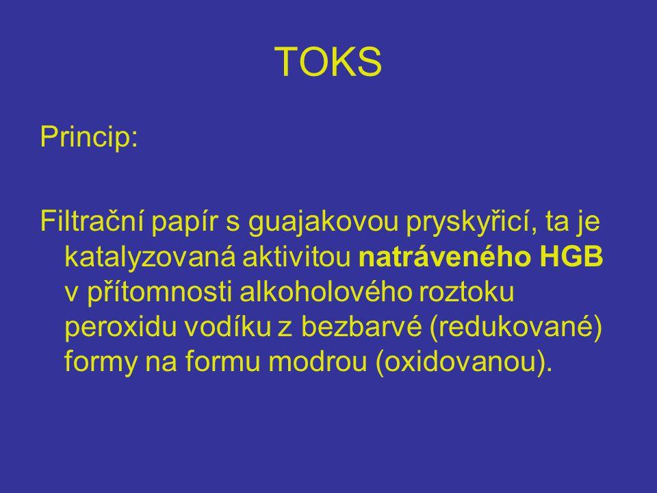 TOKS Princip: Filtrační papír s guajakovou pryskyřicí, ta je katalyzovaná aktivitou natráveného HGB v přítomnosti alkoholového roztoku peroxidu vodíku z bezbarvé (redukované) formy na formu modrou (oxidovanou).