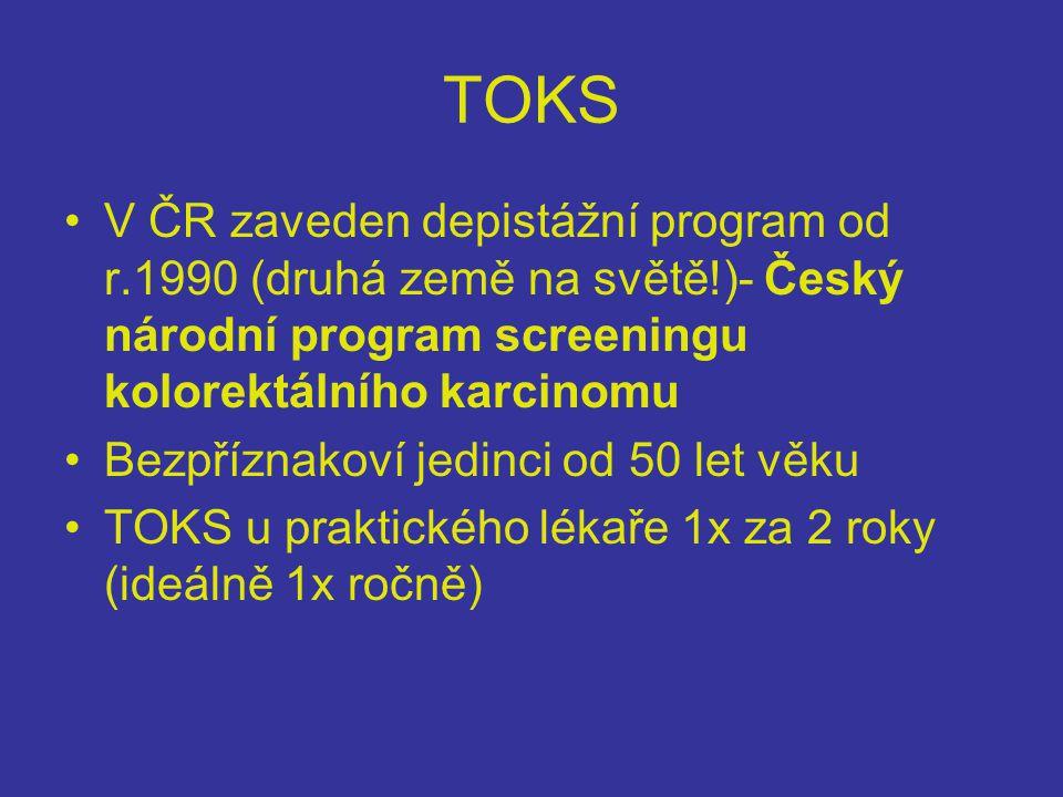 TOKS •V ČR zaveden depistážní program od r.1990 (druhá země na světě!)- Český národní program screeningu kolorektálního karcinomu •Bezpříznakoví jedinci od 50 let věku •TOKS u praktického lékaře 1x za 2 roky (ideálně 1x ročně)