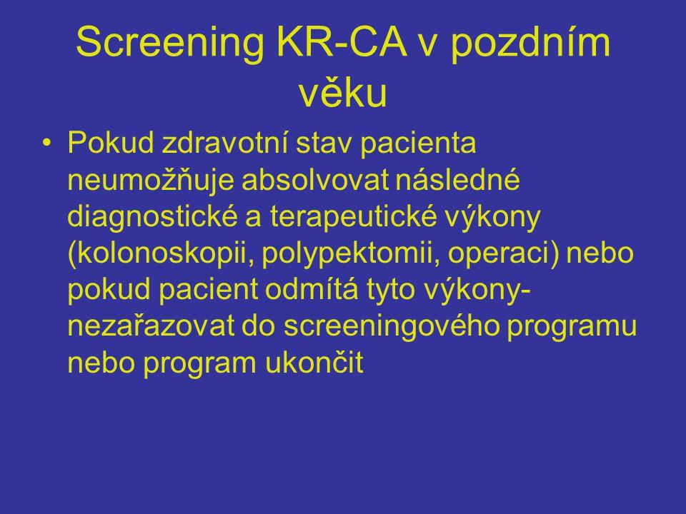 Screening KR-CA v pozdním věku •Pokud zdravotní stav pacienta neumožňuje absolvovat následné diagnostické a terapeutické výkony (kolonoskopii, polypektomii, operaci) nebo pokud pacient odmítá tyto výkony- nezařazovat do screeningového programu nebo program ukončit