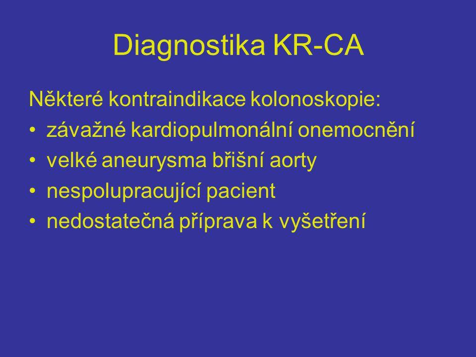 Diagnostika KR-CA Některé kontraindikace kolonoskopie: •závažné kardiopulmonální onemocnění •velké aneurysma břišní aorty •nespolupracující pacient •nedostatečná příprava k vyšetření