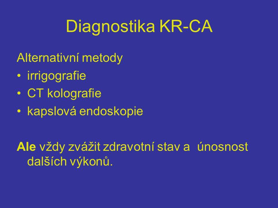 Diagnostika KR-CA Alternativní metody •irrigografie •CT kolografie •kapslová endoskopie Ale vždy zvážit zdravotní stav a únosnost dalších výkonů.