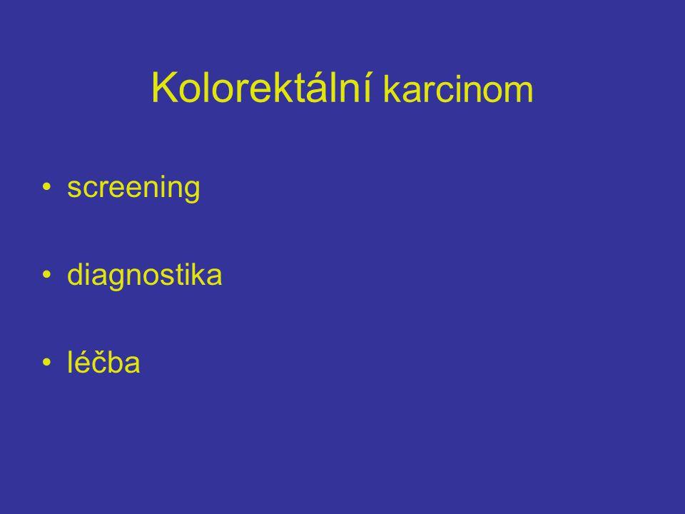 Kolorektální karcinom •screening •diagnostika •léčba