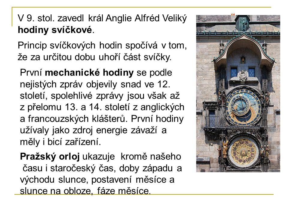 V 9. stol. zavedl král Anglie Alfréd Veliký hodiny svíčkové. Princip svíčkových hodin spočívá v tom, že za určitou dobu uhoří část svíčky. První mecha