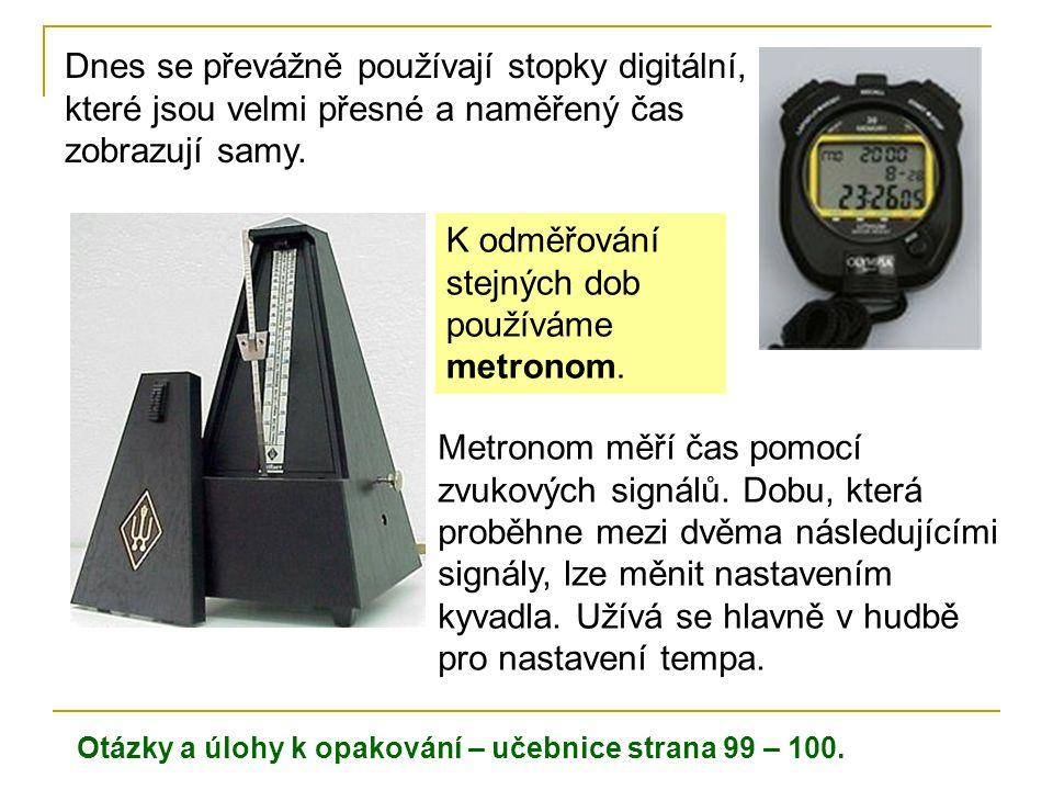Dnes se převážně používají stopky digitální, které jsou velmi přesné a naměřený čas zobrazují samy. Metronom měří čas pomocí zvukových signálů. Dobu,