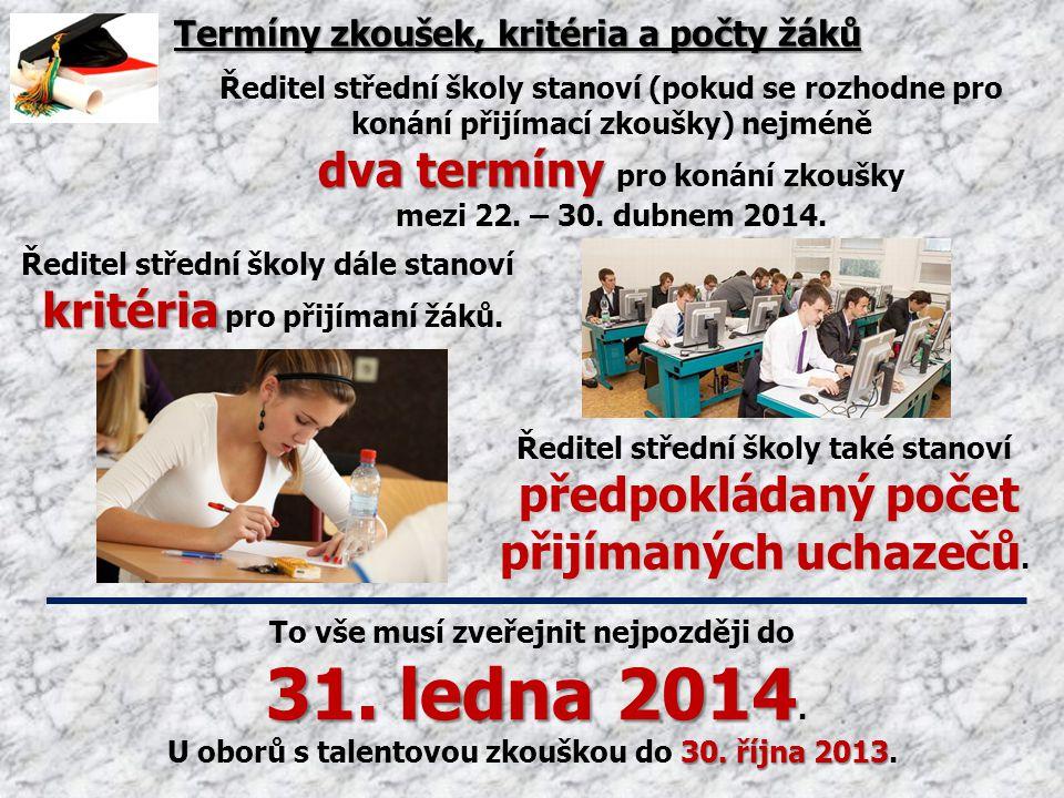 Termíny zkoušek, kritéria a počty žáků Ředitel střední školy stanoví (pokud se rozhodne pro konání přijímací zkoušky) nejméně dva termíny dva termíny