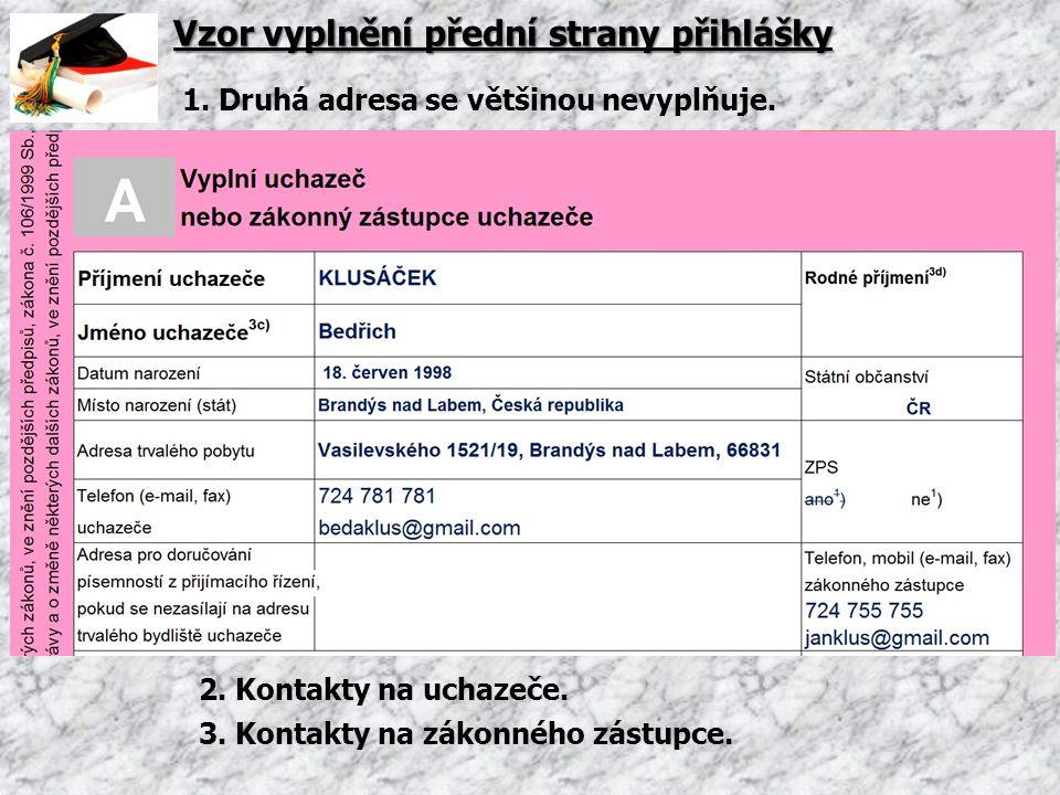 Vzor vyplnění přední strany přihlášky 1. Druhá adresa se většinou nevyplňuje. 2. Kontakty na uchazeče. 3. Kontakty na zákonného zástupce.