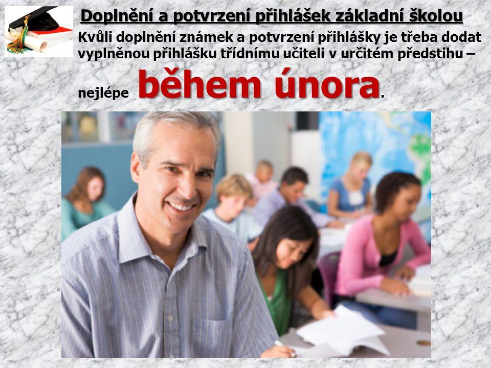 Doplnění a potvrzení přihlášek základní školou během února Kvůli doplnění známek a potvrzení přihlášky je třeba dodat vyplněnou přihlášku třídnímu uči