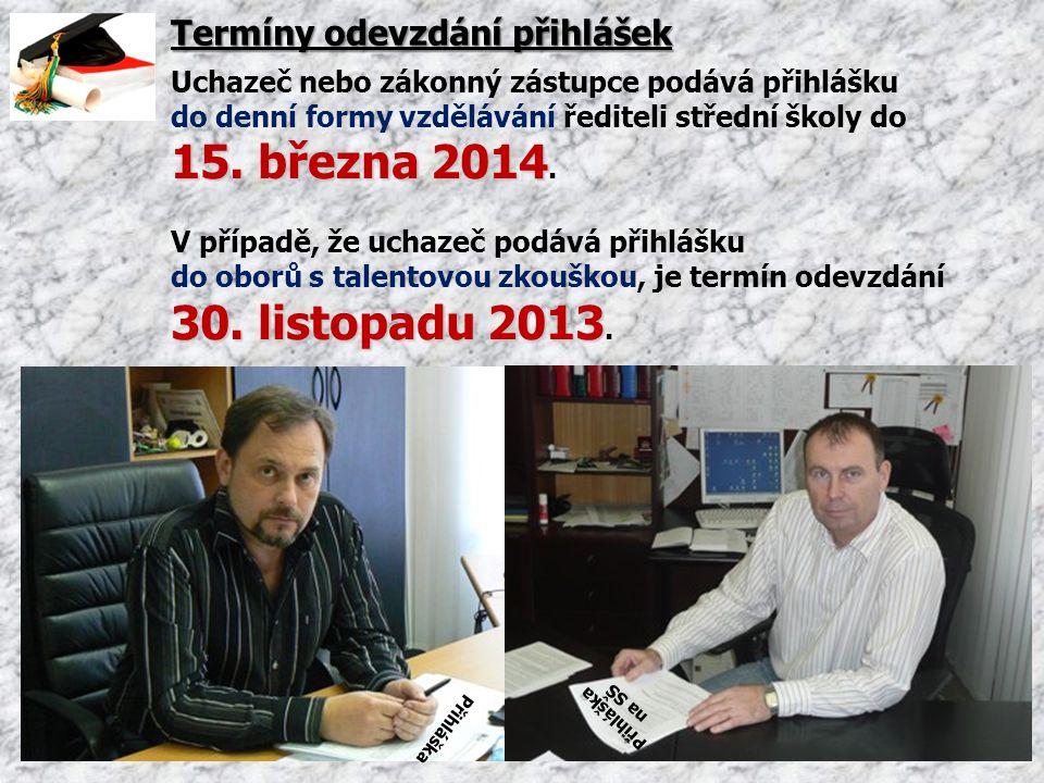 Termíny odevzdání přihlášek Uchazeč nebo zákonný zástupce podává přihlášku do denní formy vzdělávání řediteli střední školy do 15. března 2014 15. bře