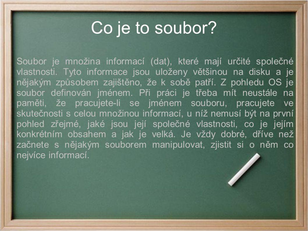 Co je to soubor? Soubor je množina informací (dat), které mají určité společné vlastnosti. Tyto informace jsou uloženy většinou na disku a je nějakým