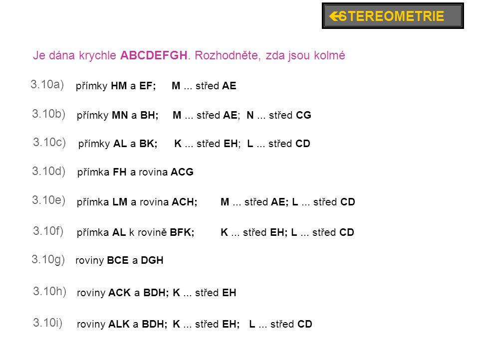 3.10a) 3.10b) 3.10c) 3.10d) 3.10e) 3.10f) 3.10g) 3.10h) 3.10i) přímky HM a EF;M... střed AE přímky MN a BH;M... střed AE; N... střed CG přímky AL a BK