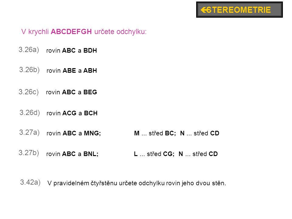 3.26a) 3.26b) 3.26c) 3.26d) 3.27a) 3.27b) 3.42a) V krychli ABCDEFGH určete odchylku: rovin ABE a ABH rovin ABC a BEG rovin ABC a BDH rovin ACG a BCH r