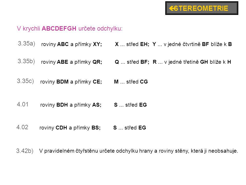 3.35a) 3.35b) 3.35c) 3.42b) V krychli ABCDEFGH určete odchylku: roviny ABC a přímky XY;X... střed EH; Y... v jedné čtvrtině BF blíže k B roviny ABE a