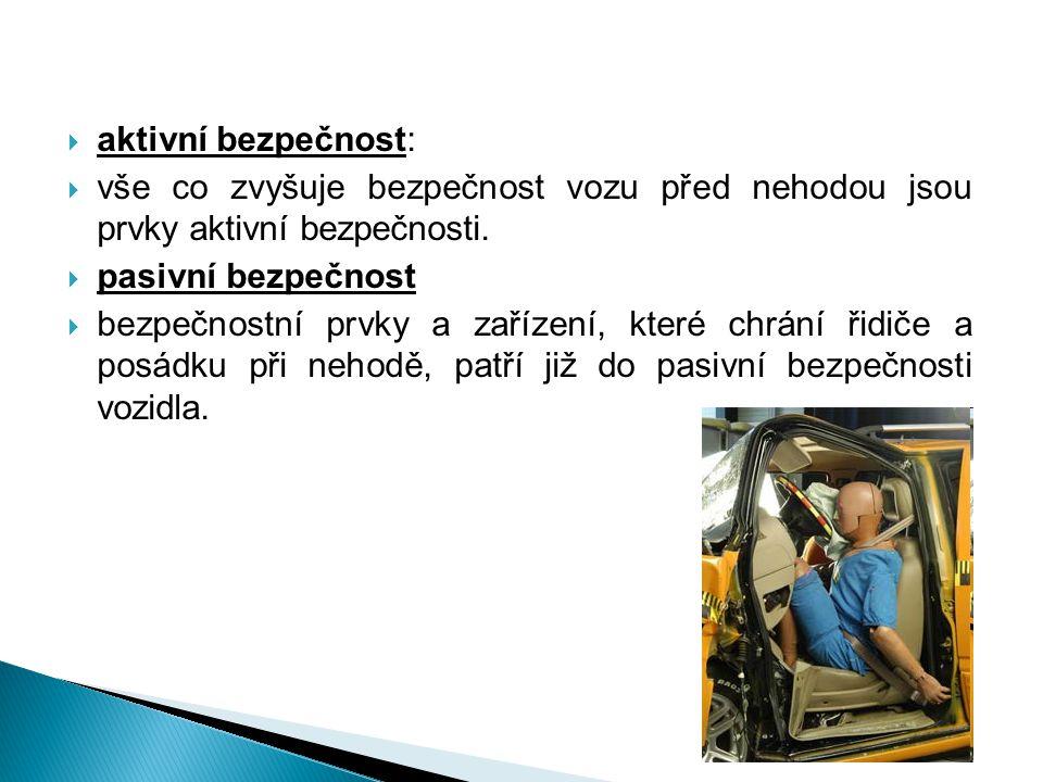  aktivní bezpečnost:  vše co zvyšuje bezpečnost vozu před nehodou jsou prvky aktivní bezpečnosti.