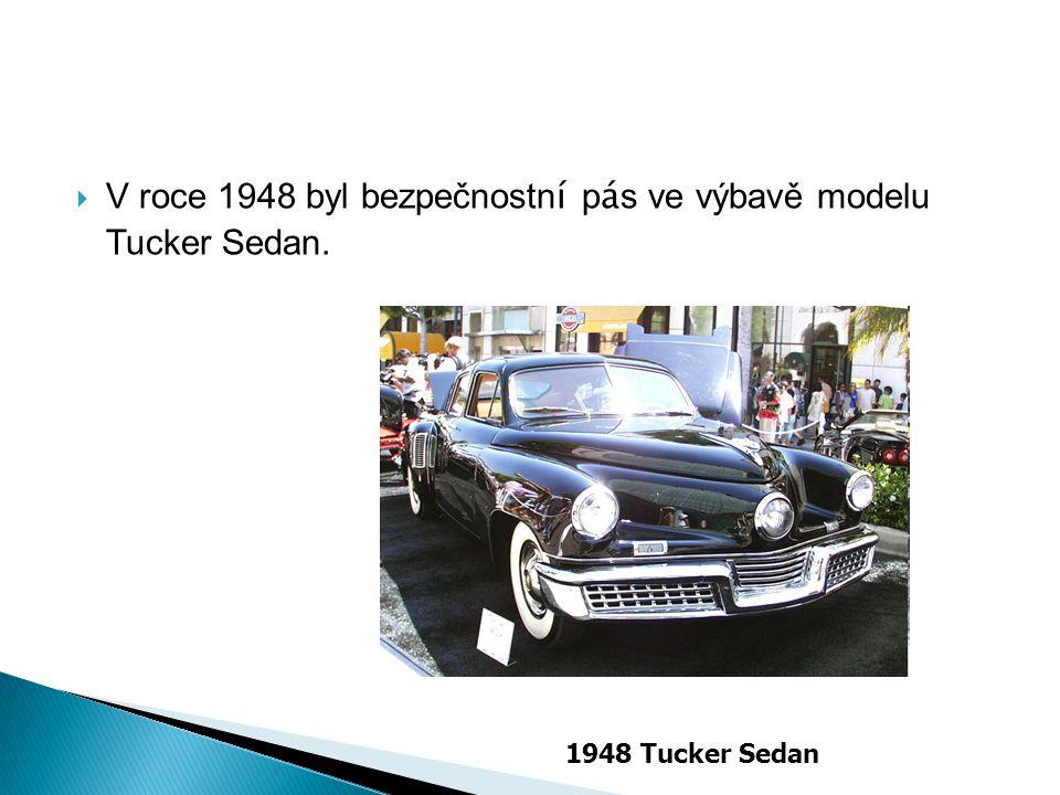  V roce 1948 byl bezpečnostn í p á s ve výbavě modelu Tucker Sedan. 1948 Tucker Sedan