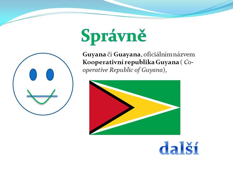 Guyana či Guayana, oficiálním názvem Kooperativní republika Guyana ( Co- operative Republic of Guyana),