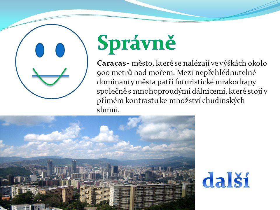 Caracas - město, které se nalézají ve výškách okolo 900 metrů nad mořem.