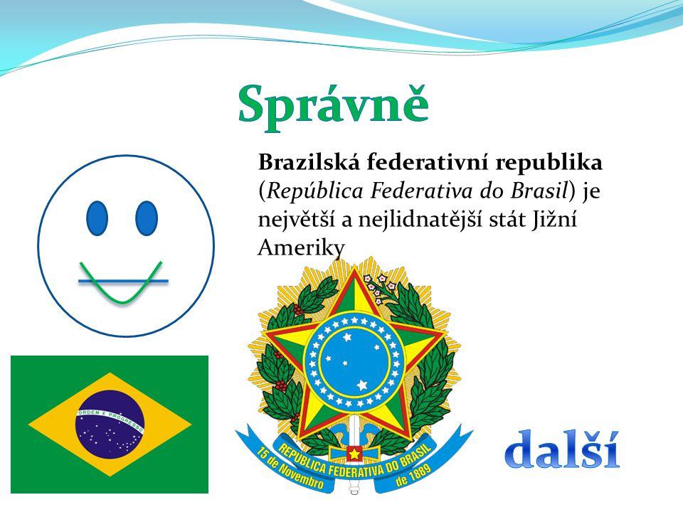 Brazilská federativní republika (República Federativa do Brasil) je největší a nejlidnatější stát Jižní Ameriky