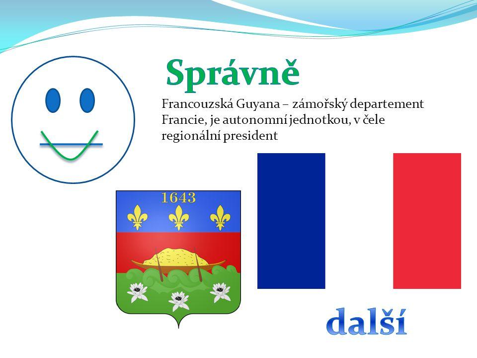 Francouzská Guyana – zámořský departement Francie, je autonomní jednotkou, v čele regionální president