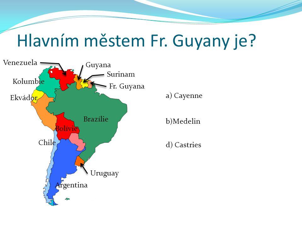 Hlavním městem Fr.Guyany je.