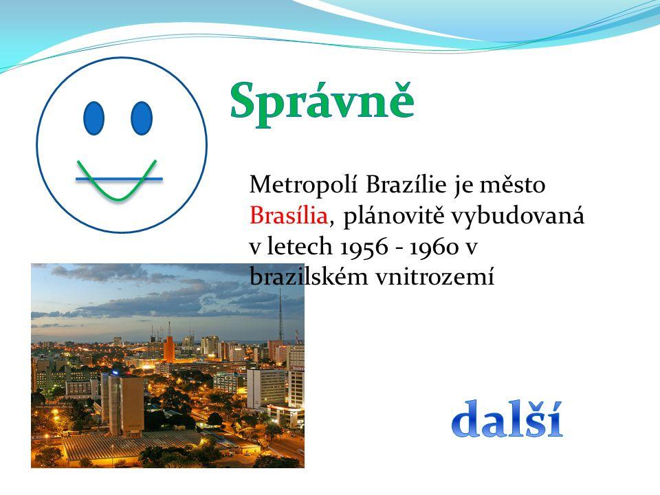 Metropolí Brazílie je město Brasília, plánovitě vybudovaná v letech 1956 - 1960 v brazilském vnitrozemí