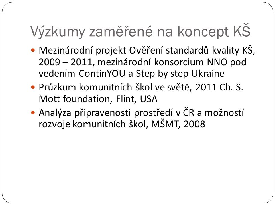 Výzkumy zaměřené na koncept KŠ  Mezinárodní projekt Ověření standardů kvality KŠ, 2009 – 2011, mezinárodní konsorcium NNO pod vedením ContinYOU a Ste