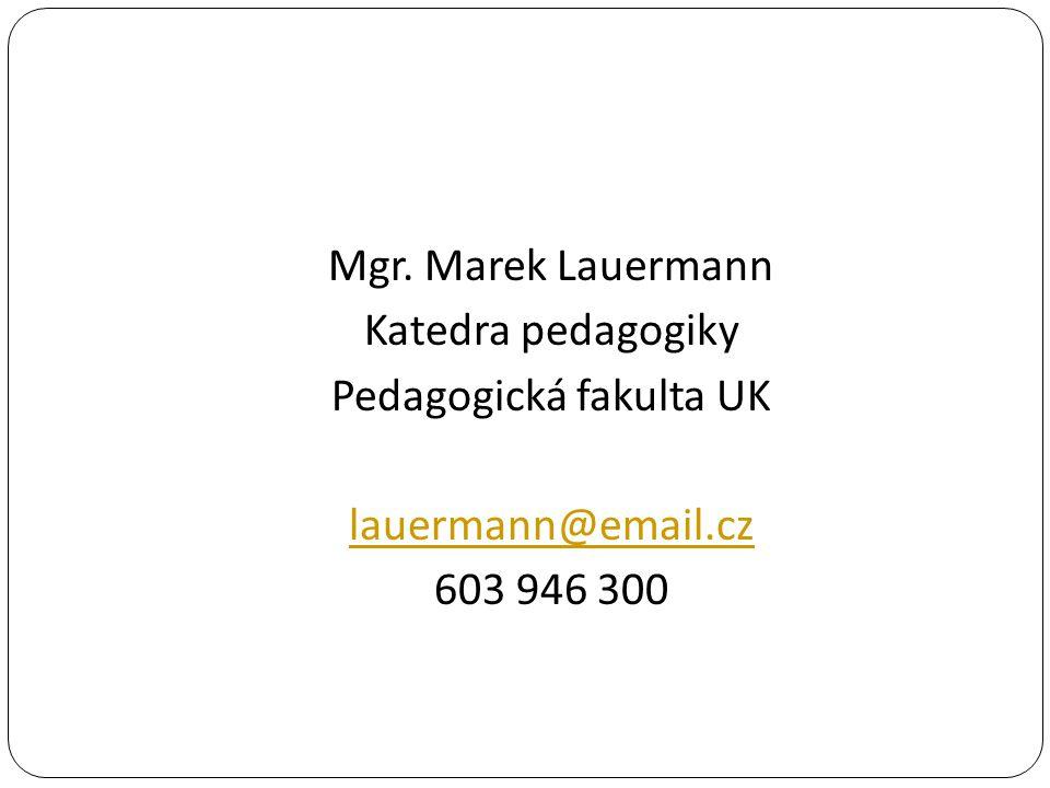Mgr. Marek Lauermann Katedra pedagogiky Pedagogická fakulta UK lauermann@email.cz 603 946 300