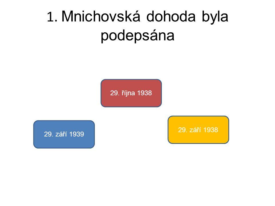 1. Mnichovská dohoda byla podepsána 29. září 1939 29. října 1938 29. září 1938