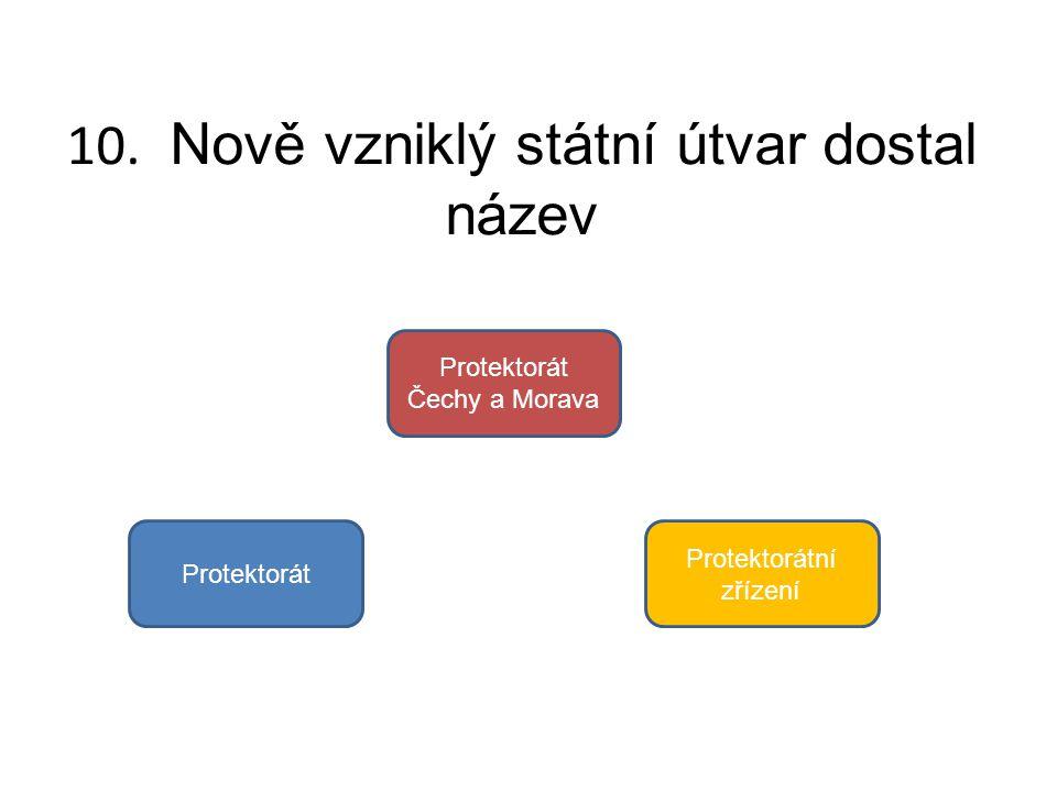 10. Nově vzniklý státní útvar dostal název Protektorát Čechy a Morava Protektorátní zřízení