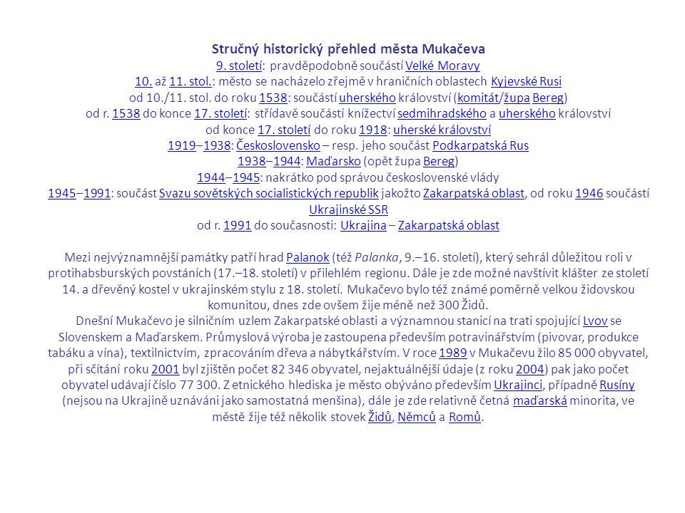 Stručný historický přehled města Mukačeva 9. století: pravděpodobně součástí Velké Moravy 10. až 11. stol.: město se nacházelo zřejmě v hraničních obl