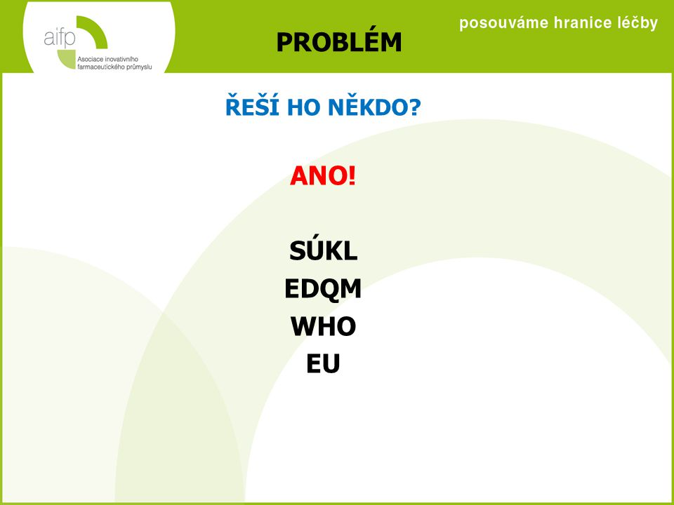 PROBLÉM ŘEŠÍ HO NĚKDO? ANO! SÚKL EDQM WHO EU