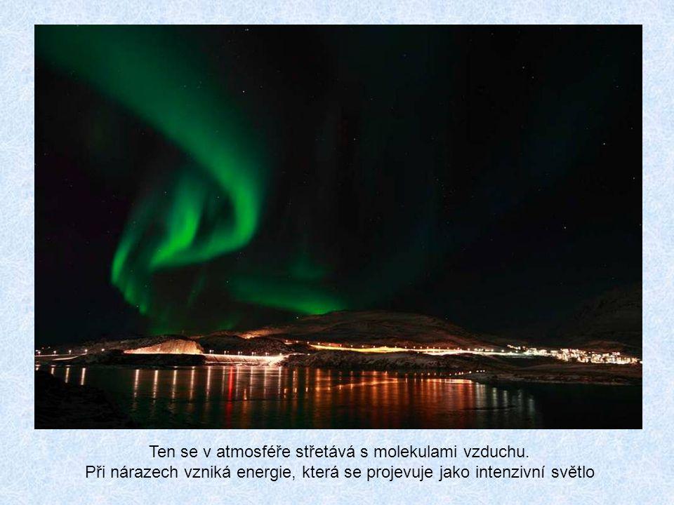 Polární záře je světelný jev, který se vytváří v zemské atmosféře ve výšce asi 80 až 130 km.
