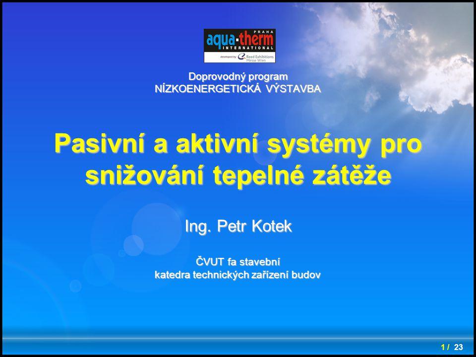 Doprovodný program NÍZKOENERGETICKÁ VÝSTAVBA Pasivní a aktivní systémy pro snižování tepelné zátěže Ing. Petr Kotek ČVUT fa stavební katedra technický