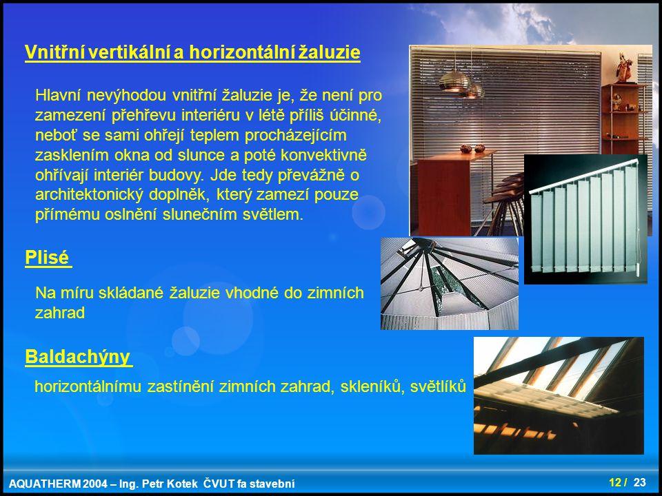 12 / 23 Vnitřní vertikální a horizontální žaluzie Hlavní nevýhodou vnitřní žaluzie je, že není pro zamezení přehřevu interiéru v létě příliš účinné, n