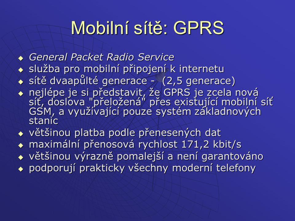 Mobilní sítě: GPRS  General Packet Radio Service  služba pro mobilní připojení k internetu  sítě dvaapůlté generace - (2,5 generace)  nejlépe je s