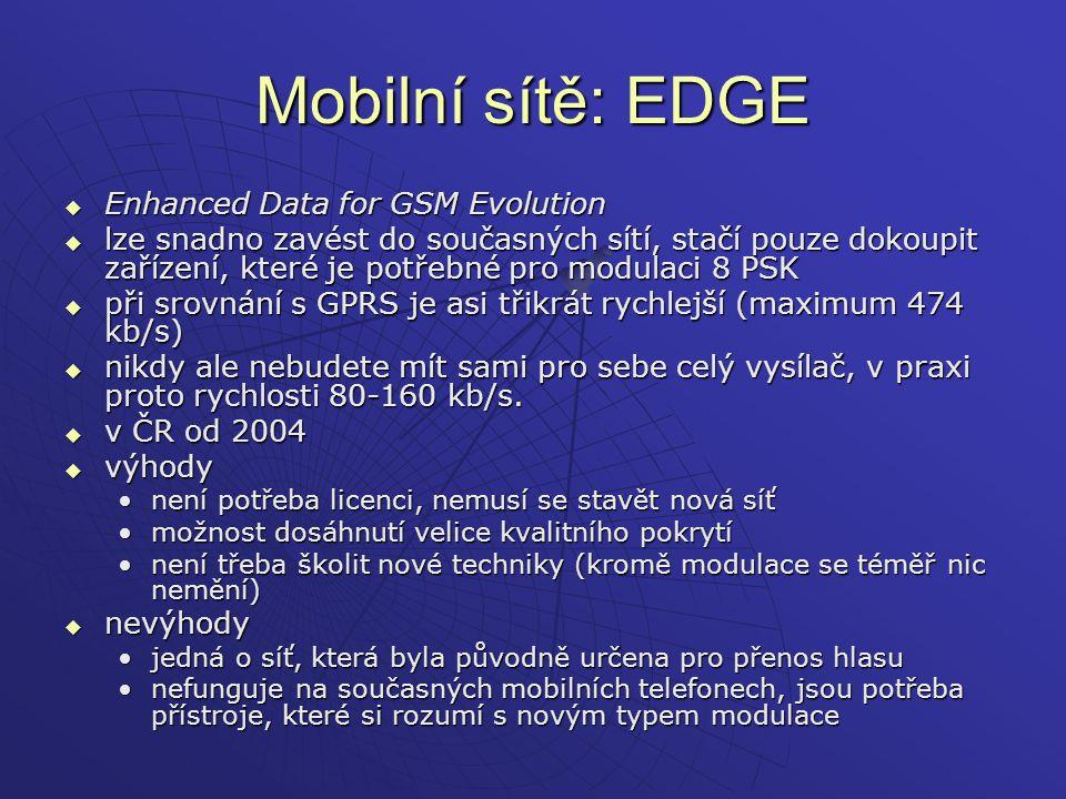 Mobilní sítě: EDGE  Enhanced Data for GSM Evolution  lze snadno zavést do současných sítí, stačí pouze dokoupit zařízení, které je potřebné pro modu