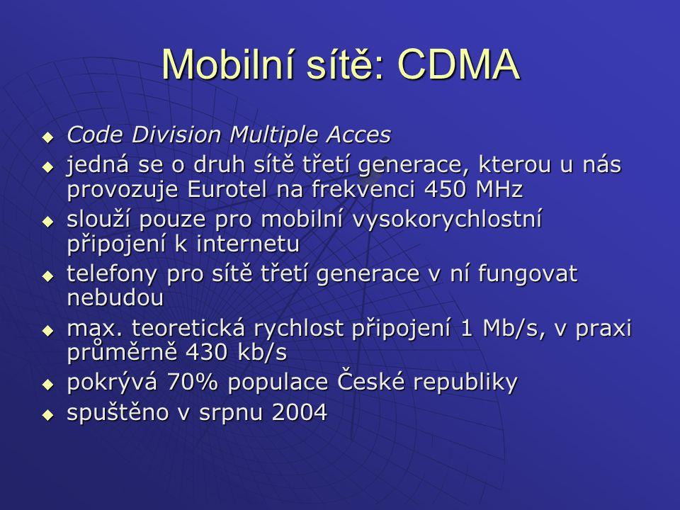 Mobilní sítě: CDMA  Code Division Multiple Acces  jedná se o druh sítě třetí generace, kterou u nás provozuje Eurotel na frekvenci 450 MHz  slouží