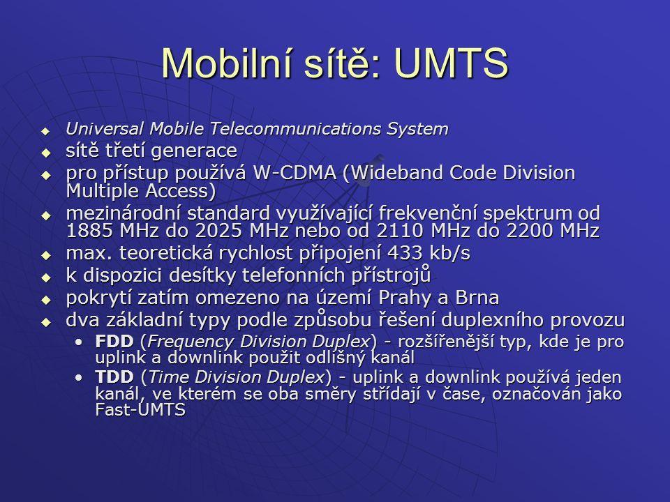 Mobilní sítě: UMTS  Universal Mobile Telecommunications System  sítě třetí generace  pro přístup používá W-CDMA (Wideband Code Division Multiple Ac