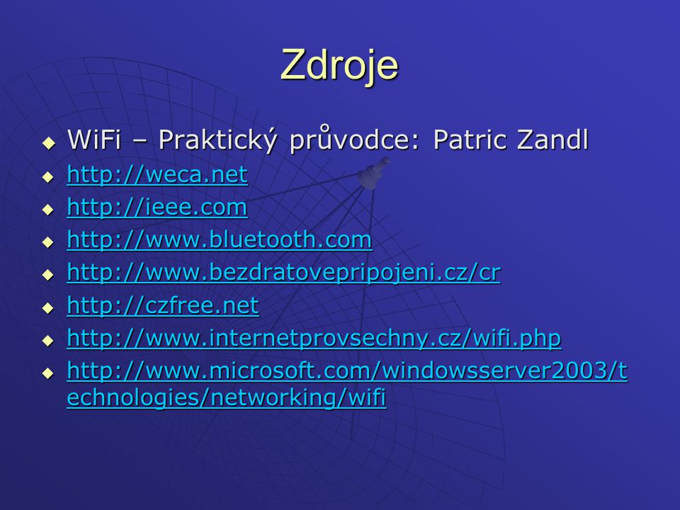 Zdroje  WiFi – Praktický průvodce: Patric Zandl  http://weca.net http://weca.net  http://ieee.com http://ieee.com  http://www.bluetooth.com http:/