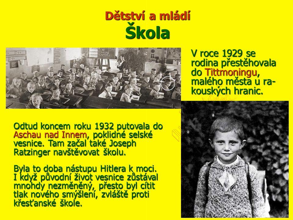 Dětství a mládí Škola V roce 1929 se rodina přestěhovala do Tittmoningu, malého města u ra- kouských hranic. Odtud koncem roku 1932 putovala do Aschau