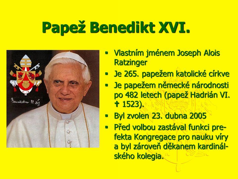 Papež Benedikt XVI.  Vlastním jménem Joseph Alois Ratzinger  Je 265. papežem katolické církve  Je papežem německé národnosti po 482 letech (papež H