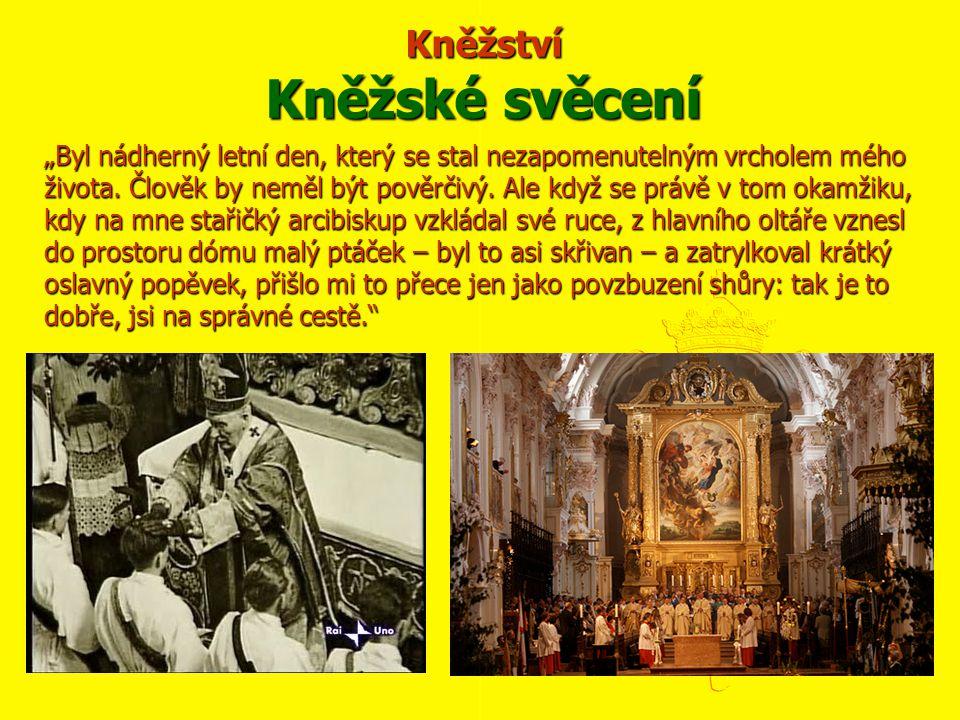 """Kněžství Kněžské svěcení """"Byl nádherný letní den, který se stal nezapomenutelným vrcholem mého života. Člověk by neměl být pověrčivý. Ale když se práv"""
