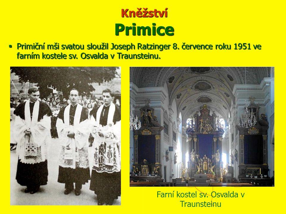 Primiční mši svatou sloužil Joseph Ratzinger 8. července roku 1951 ve farním kostele sv. Osvalda v Traunsteinu. Kněžství Primice Farní kostel sv. Os